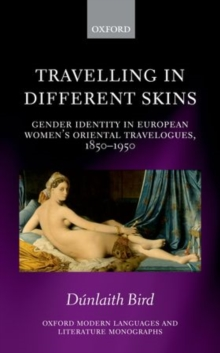 Travelling in Different Skins : Gender Identity in European Women's Oriental Travelogues, 1850-1950, Hardback Book