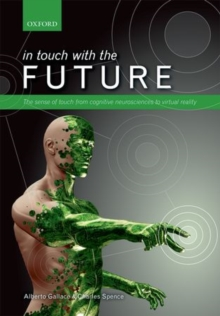 In touch with the future : The sense of touch from cognitive neuroscience to virtual reality, Hardback Book