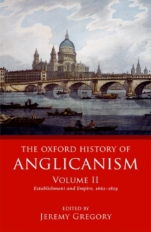 The Oxford History of Anglicanism, Volume II : Establishment and Empire, 1662 -1829, Hardback Book