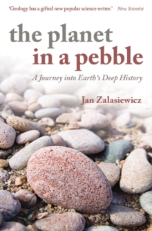 The Planet in a Pebble : A journey into Earth's deep history, Paperback Book