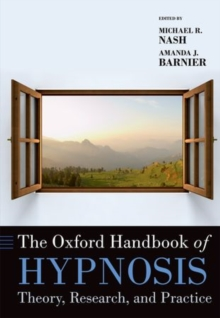 The Oxford Handbook of Hypnosis : Theory, Research, and Practice, Paperback Book