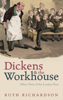 Dickens and the Workhouse : Oliver Twist and the London Poor, Hardback Book