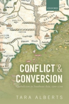Conflict and Conversion : Catholicism in Southeast Asia, 1500-1700, Hardback Book