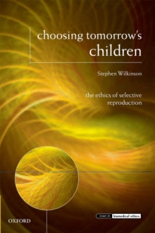 Choosing Tomorrow's Children : The Ethics of Selective Reproduction, Paperback / softback Book