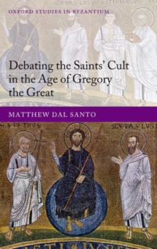 Debating the Saints' Cults in the Age of Gregory the Great, Hardback Book