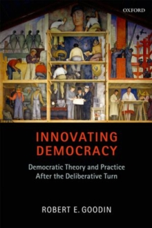 Innovating Democracy : Democratic Theory and Practice After the Deliberative Turn, Paperback / softback Book