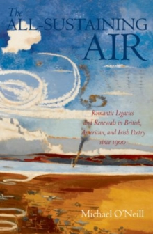 The All-Sustaining Air : Romantic Legacies and Renewals in British, American, and Irish Poetry since 1900, Paperback / softback Book