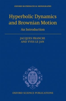 Hyperbolic Dynamics and Brownian Motion : An Introduction, Hardback Book