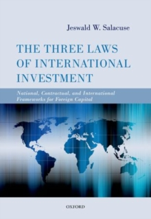 The Three Laws of International Investment : National, Contractual, and International Frameworks for Foreign Capital, Hardback Book