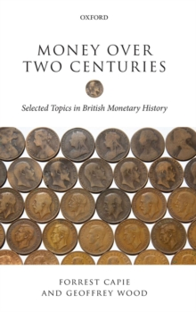 Money Over Two Centuries : Selected Topics in British Monetary History, Hardback Book