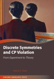 Discrete Symmetries and CP Violation : From Experiment to Theory, Paperback Book
