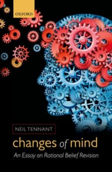 Changes of Mind : An Essay on Rational Belief Revision, Hardback Book