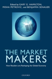 The Market Makers : How Retailers are Reshaping the Global Economy, Paperback / softback Book