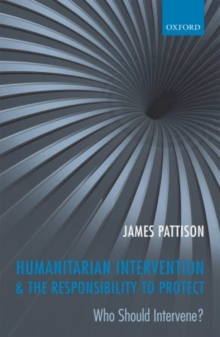 Humanitarian Intervention and the Responsibility To Protect : Who Should Intervene?, Paperback / softback Book