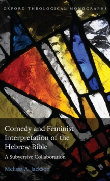 Comedy and Feminist Interpretation of the Hebrew Bible : A Subversive Collaboration, Hardback Book
