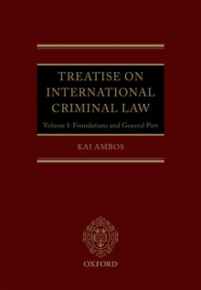 Treatise on International Criminal Law : Volume 1: Foundations and General Part, Hardback Book