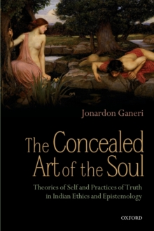 The Concealed Art of the Soul : Theories of Self and Practices of Truth in Indian Ethics and Epistemology, Paperback / softback Book