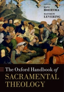 The Oxford Handbook of Sacramental Theology, Hardback Book