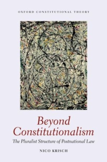 Beyond Constitutionalism : The Pluralist Structure of Postnational Law, Paperback / softback Book