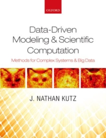 Data-Driven Modeling & Scientific Computation : Methods for Complex Systems & Big Data, Hardback Book