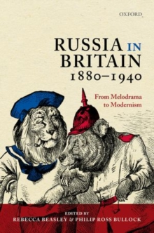 Russia in Britain, 1880-1940 : From Melodrama to Modernism, Hardback Book