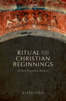 Ritual and Christian Beginnings : A Socio-Cognitive Analysis, Hardback Book