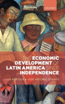 The Economic Development of Latin America since Independence, Hardback Book