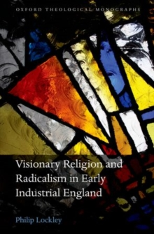 Visionary Religion and Radicalism in Early Industrial England : From Southcott to Socialism, Hardback Book
