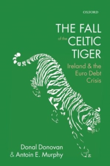 The Fall of the Celtic Tiger : Ireland and the Euro Debt Crisis, Hardback Book