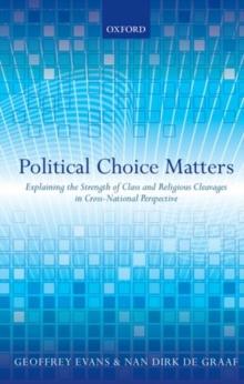 Political Choice Matters : Explaining the Strength of Class and Religious Cleavages in Cross-National Perspective, Hardback Book