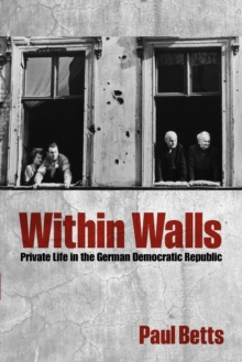 Within Walls : Private Life in the German Democratic Republic, Paperback / softback Book