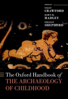 The Oxford Handbook of the Archaeology of Childhood, Hardback Book