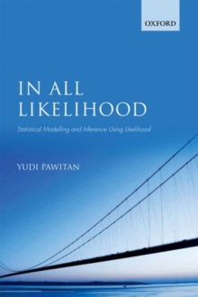 In All Likelihood : Statistical Modelling and Inference Using Likelihood, Paperback Book