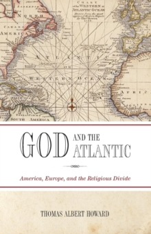 God and the Atlantic : America, Europe, and the Religious Divide, Paperback / softback Book