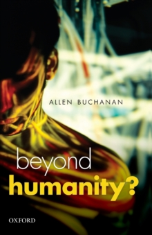 Beyond Humanity? : The Ethics of Biomedical Enhancement, Paperback / softback Book