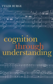 Cognition Through Understanding : Self-Knowledge, Interlocution, Reasoning, Reflection: Philosophical Essays, Volume 3, Hardback Book