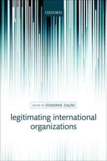 Legitimating International Organizations, Hardback Book