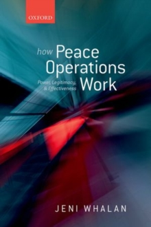 How Peace Operations Work : Power, Legitimacy, and Effectiveness, Hardback Book