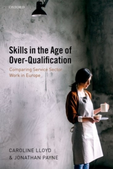 Skills in the Age of Over-Qualification : Comparing Service Sector Work in Europe, Hardback Book