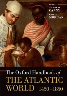 The Oxford Handbook of the Atlantic World : 1450-1850, Paperback / softback Book