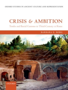 Crisis and Ambition : Tombs and Burial Customs in Third-Century CE Rome, Hardback Book