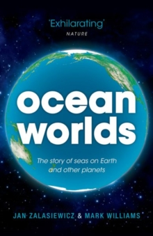 Ocean Worlds : The story of seas on Earth and other planets, Paperback / softback Book