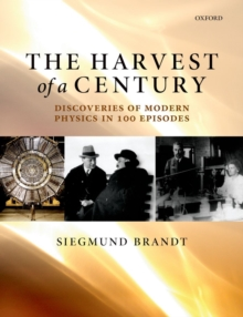 The Harvest of a Century : Discoveries of Modern Physics in 100 Episodes, Paperback / softback Book