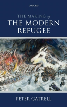 The Making of the Modern Refugee, Hardback Book