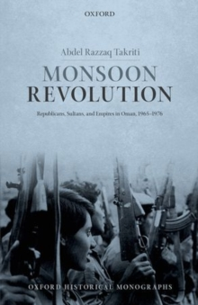 Monsoon Revolution : Republicans, Sultans, and Empires in Oman, 1965-1976, Hardback Book