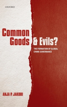 Common Goods and Evils? : The Formation of Global Crime Governance, Hardback Book
