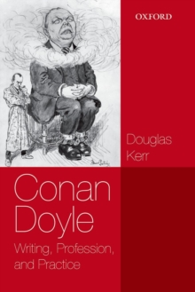 Conan Doyle : Writing, Profession, and Practice, Hardback Book