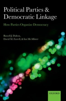 Political Parties and Democratic Linkage : How Parties Organize Democracy, Paperback / softback Book