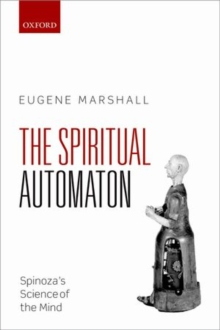 The Spiritual Automaton : Spinoza's Science of the Mind, Hardback Book