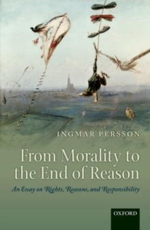 From Morality to the End of Reason : An Essay on Rights, Reasons, and Responsibility, Hardback Book